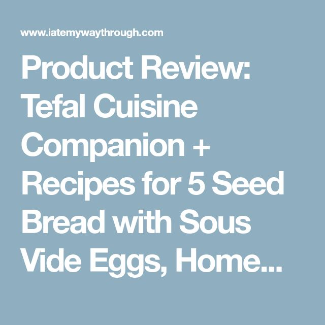 Product Review: Tefal Cuisine Companion + Recipes for 5 Seed Bread with Sous Vide Eggs, Homemade Focaccia, and Risotto Milanese – I Ate My Way Through