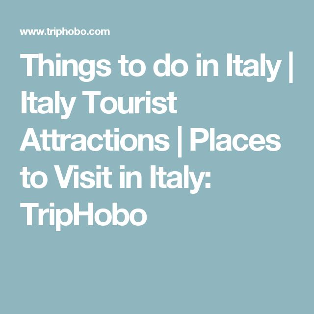 Things to do in Italy | Italy Tourist Attractions | Places to Visit in Italy: TripHobo