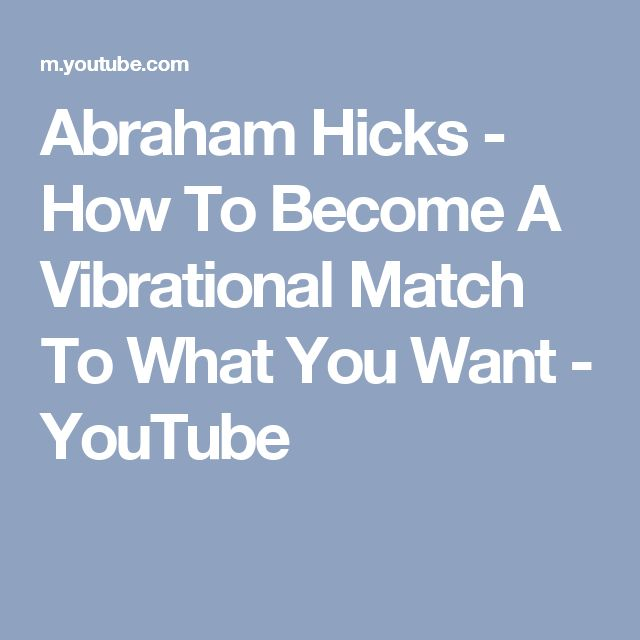 Abraham Hicks - How To Become A Vibrational Match To What You Want - YouTube