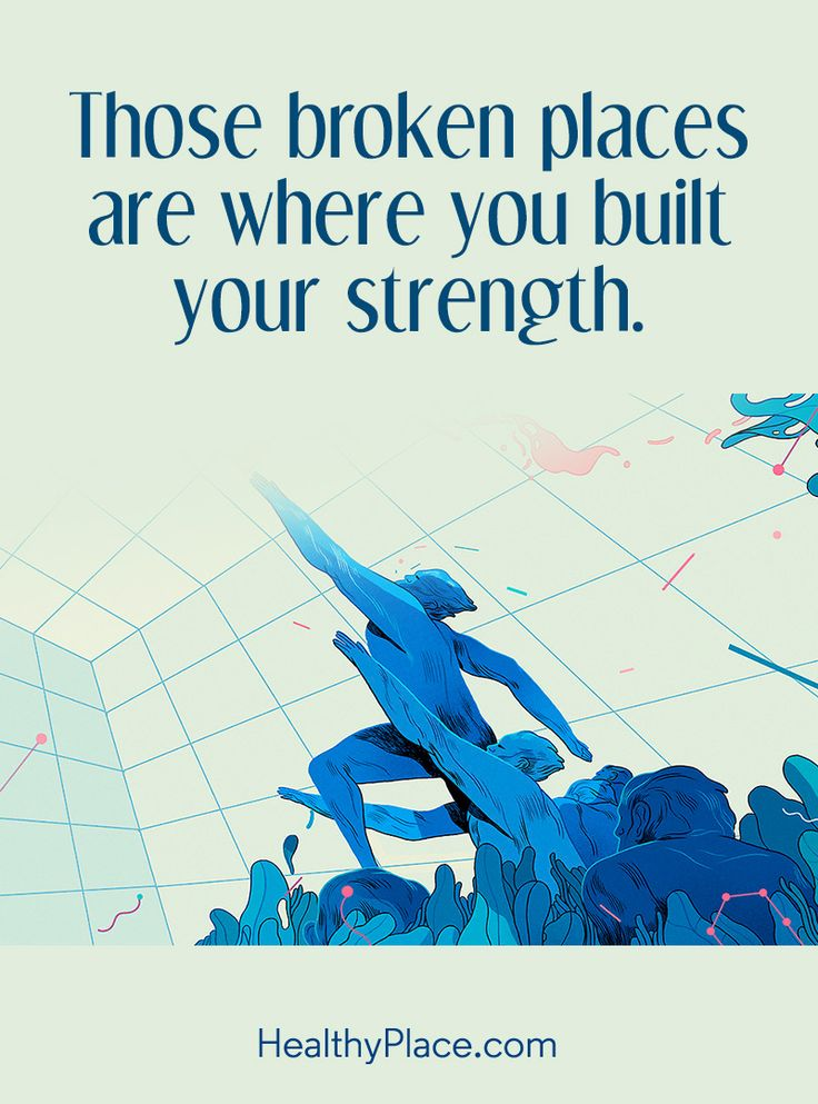 Positive Quote: Those broken places are where you built your strength. www.HealthyPlace.com