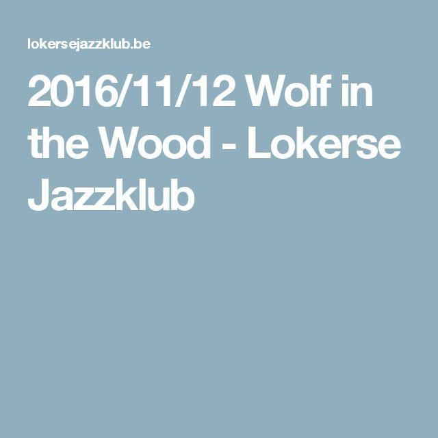 2016/11/12 Wolf in the Wood - Lokerse Jazzklub