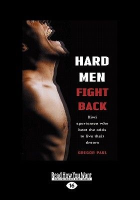 Hard Men Fight Back : Kiwi sportsmen who beat the odds to live their dream. By Gregor Paul. Despite horrific accidents, life-threatening illnesses or dire misfortune these men experienced, they all used their experience as their central motivation in making their comeback. Lacking inspiration? read this!