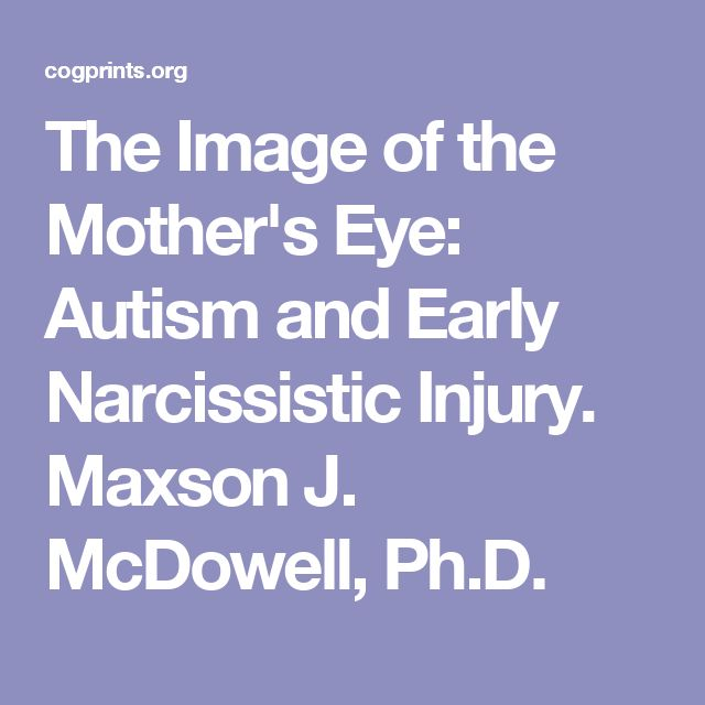 The Image of the Mother's Eye: Autism and Early Narcissistic Injury. Maxson J. McDowell, Ph.D.