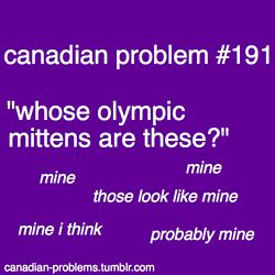 Canadian Problems. Too funny. A friend of mine argued over a left hand mitten.