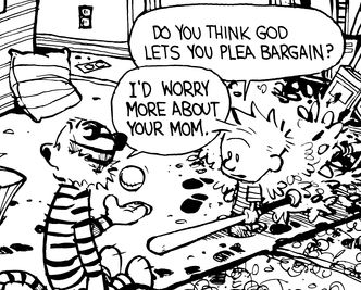 """Calvin and Hobbes QUOTE OF THE DAY (DA): """"Do you think God lets you plea bargain?"""" -- Calvin/Bill Watterson"""