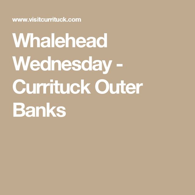 Whalehead Wednesday - Currituck Outer Banks