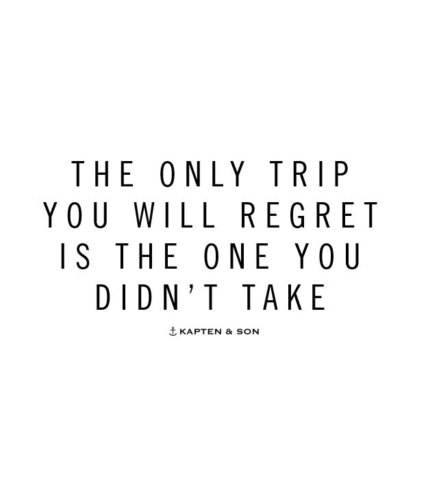 the only trip you will regret is the one you didn't take | quote