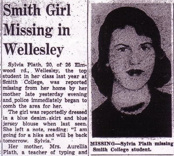 Newspaper clip of when Sylvia Plath went missing, the beginning of her downward spiral into depression.  She killed herself at age 30, after being mistakenly prescribed a drug that had previously worsened her symptoms.