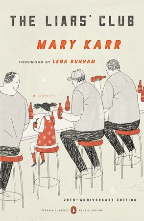The Liars' Club: 20th Anniversary Edition by Mary Karr, Foreword by Lena Dunham