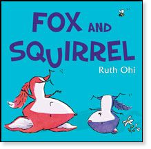Fox and Squirrel by Ruth Ohi. Can Fox help Squirrel see that they don't have to the same to be the best of friends? When Fox and Squirrel get together, Squirrel can only see their differences. Squirrel is small and Fox is big; Squirrel lives in a nest and Fox in a burrow; Squirrel likes the day and Fox, the night. But as their friendship grows, Fox gently points out that their differences are good, and more than that, they have many things in common too.