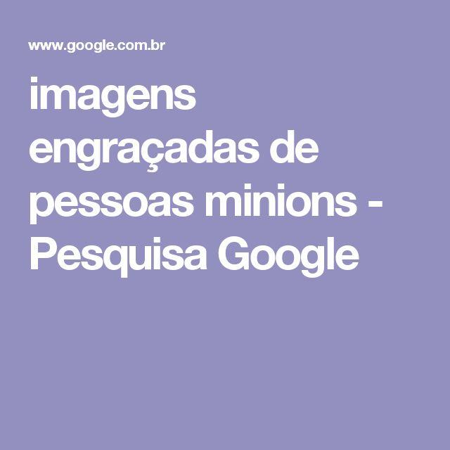 imagens engraçadas de pessoas minions - Pesquisa Google