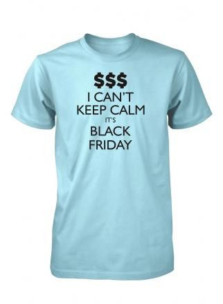 Men's I Can't Keep Calm It's Black Friday Funny T-Shirt Shopping Deals Tee