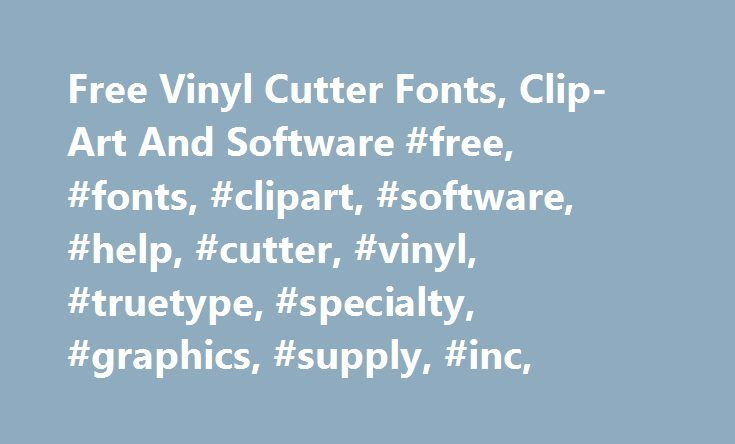 Free Vinyl Cutter Fonts, Clip-Art And Software #free, #fonts, #clipart, #software, #help, #cutter, #vinyl, #truetype, #specialty, #graphics, #supply, #inc, http://new-jersey.nef2.com/free-vinyl-cutter-fonts-clip-art-and-software-free-fonts-clipart-software-help-cutter-vinyl-truetype-specialty-graphics-supply-inc/  # Free Fonts, Clip-Art, Software & More There are many free and inexpensive resources on the internet for sign making, crafting, t-shirt decorating, etc. There is no need to pay…