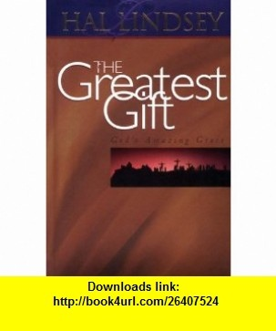 The Greatest Gift Gods Amazing Grace (9781888848342) Hal Lindsey , ISBN-10: 1888848340  , ISBN-13: 978-1888848342 ,  , tutorials , pdf , ebook , torrent , downloads , rapidshare , filesonic , hotfile , megaupload , fileserve