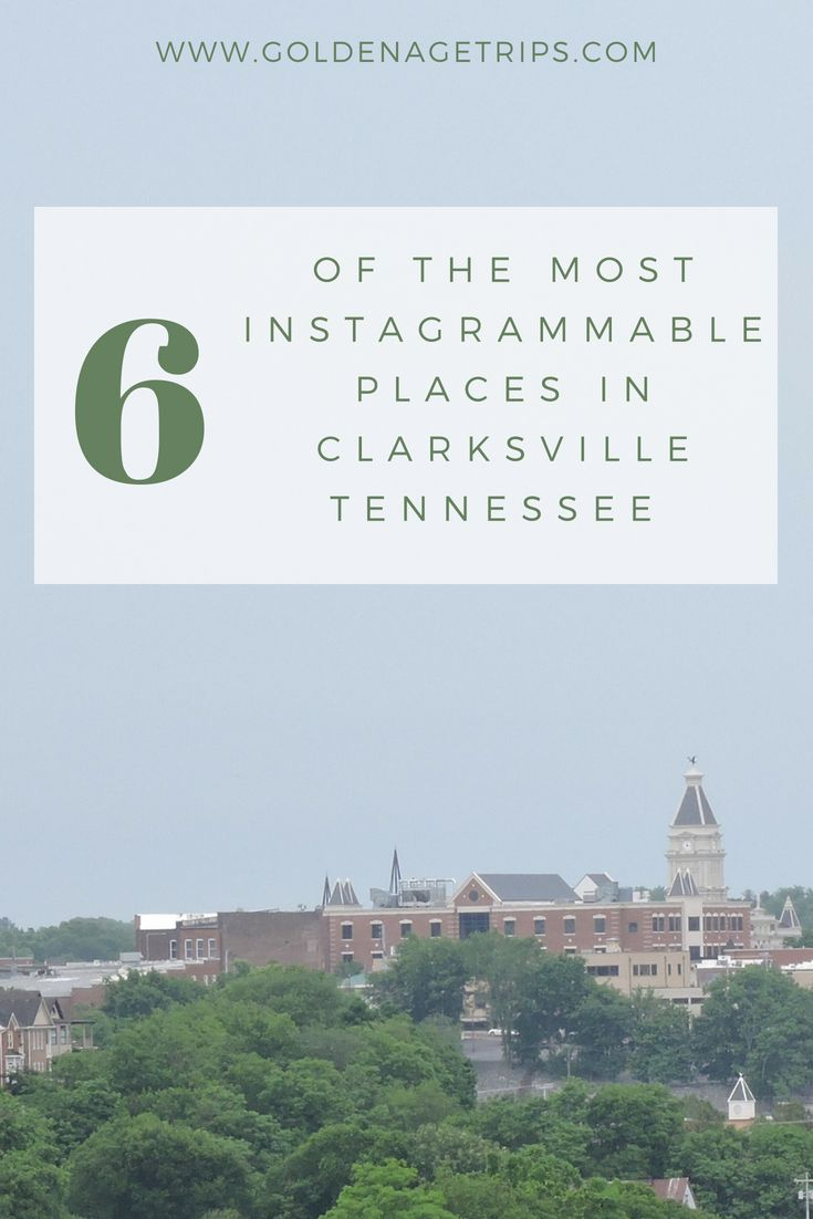 6 Of The Most Instagrammable Spots In Clarksville Tn Golden Age Trips Road Trip Fun Travel Usa Clarksville Tennessee