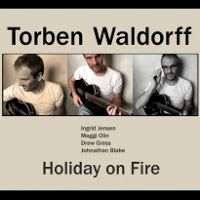 Torben Waldorff: Holiday On Fire jazz review by Dan McClenaghan, published on April 27, 2017. Find thousands reviews at All About Jazz!