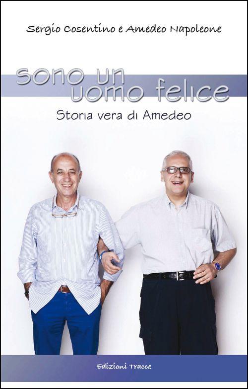 """Sergio Cosentino e Amedeo Napoleone  """"Sono un uomo felice"""" Storia vera di Amedeo"""