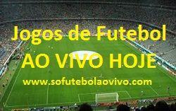 Jogos de Futebol AO VIVO com transmissão AO VIVO Hoje - www.sofutebolaovivo.com