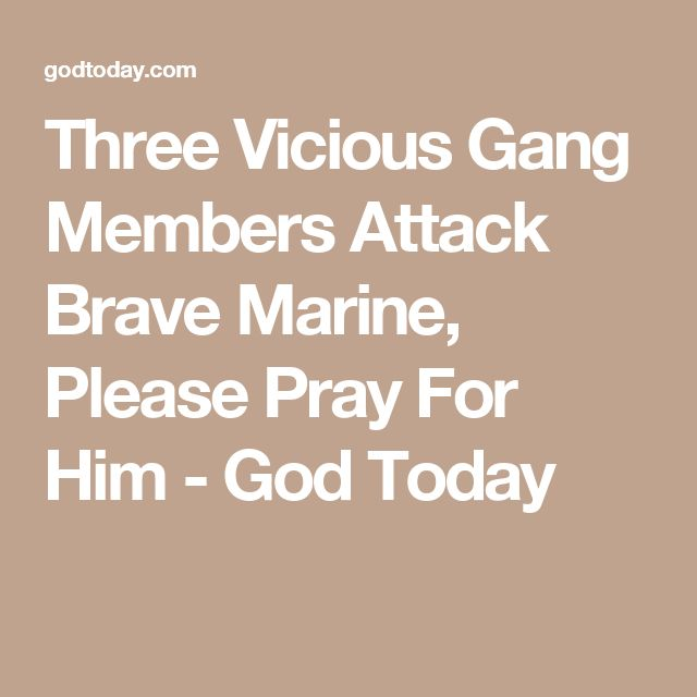 Three Vicious Gang Members Attack Brave Marine, Please Pray For Him - God Today