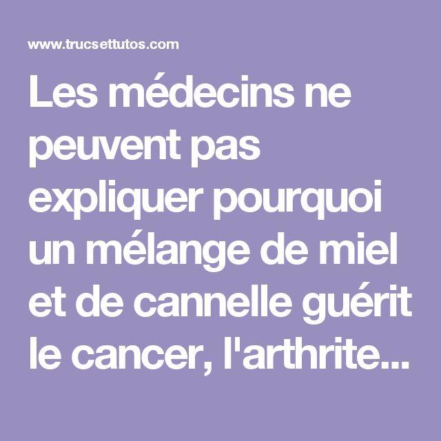 Les médecins ne peuvent pas expliquer pourquoi un mélange de miel et de cannelle guérit le cancer, l'arthrite, le cholestérol, les problèmes de la vésicule biliaire et beaucoup plus - Trucs et tutos