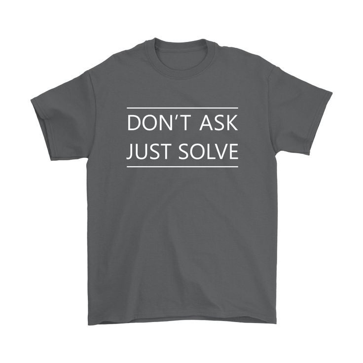 """Don't Ask Just Solve"" Men's"