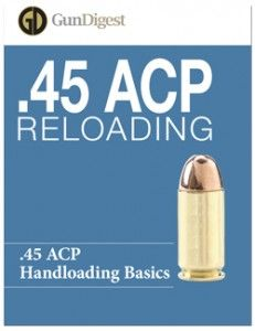 Reloading .45 ACP Ammo: Learn to Reload an Automatic Colt Pistol! : Gun Digest