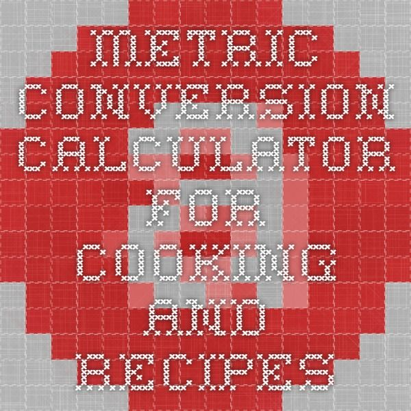 Metric Conversion Calculator for Cooking and Recipes