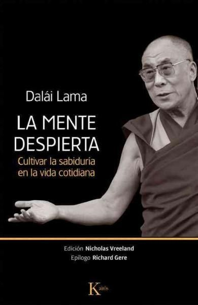 La mente despierta / The waking mind: Cultivar la sabiduria en la vida cotidiana / Cultivating wisdom in everyday...