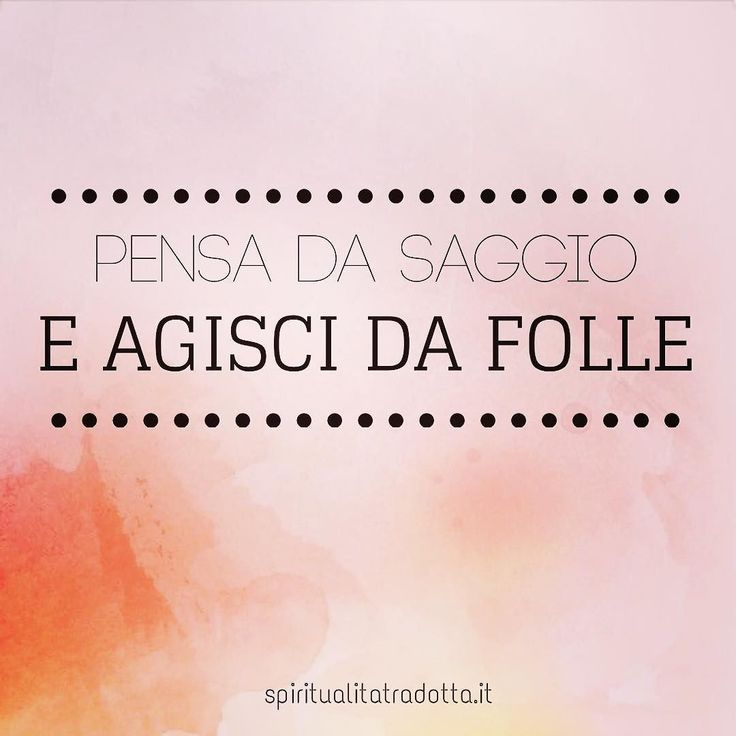 #saggio #saggezza #follia #unpodisanafollia #istinto #spontaneità #goditela #vivi #pensieropositivo #consapevole #spiritualitatradotta