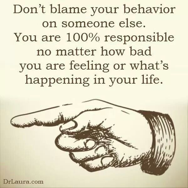 OMG Very true!!! Take Responsibility for your own actions, don't blame others, TAKE CHARGE OF YOUR LIFE!