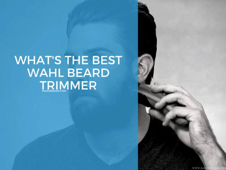 WHAT'S THE BEST WAHL BEARD TRIMMER MajorBeard