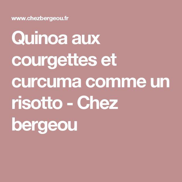 Quinoa aux courgettes et curcuma comme un risotto - Chez bergeou