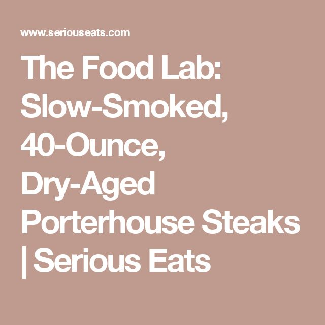 The Food Lab: Slow-Smoked, 40-Ounce, Dry-Aged Porterhouse Steaks | Serious Eats