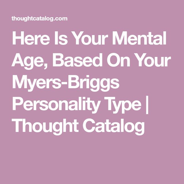 Here Is Your Mental Age, Based On Your Myers-Briggs Personality Type | Thought Catalog