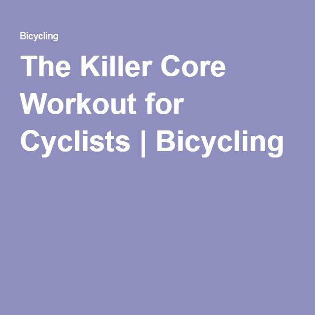 The Killer Core Workout for Cyclists | Bicycling
