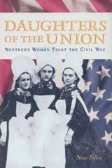 DAUGHTERS OF THE UNION: NORTHERN WOMEN FIGHT THE CIVIL WAR ~ Nina Silber ~ Harvard University Press ~ 2005