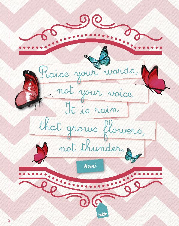 Raise your words not your voice. It is rain that grows flowers not thunder. #quote #belle #god