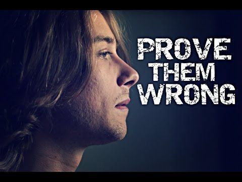 EXACTLY!!!!!!   ; ))   ♡♡♡♡  I LOVE THIS!!!!!!  Prove Them Wrong - Inspirational and Motivational Video - YouTube