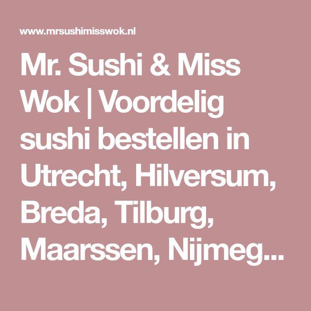 Mr. Sushi & Miss Wok | Voordelig sushi bestellen in Utrecht, Hilversum, Breda, Tilburg, Maarssen, Nijmegen en Nieuwegein.