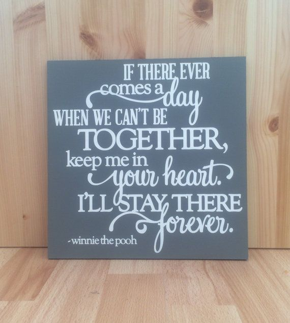 Hand-painted wooden plaque/sign/wall art    If there ever comes a day when we cant be together keep me in your heart and Ill stay there forever