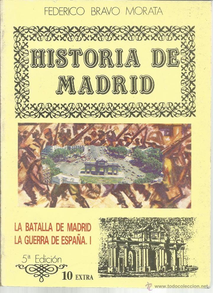 HISTORIA DE MADRID. FEDERICO BRAVO MORATA.LA BATALLA DE MADRID. LA GUERRA DE ESPAÑA I.- 5ª ED. MADRID. 1985. Nº10 - 297 Páginas.