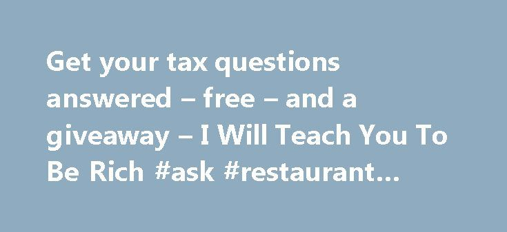 Get your tax questions answered – free – and a giveaway – I Will Teach You To Be Rich #ask #restaurant #voucher http://questions.remmont.com/get-your-tax-questions-answered-free-and-a-giveaway-i-will-teach-you-to-be-rich-ask-restaurant-voucher/  #ask tax questions for free # Get your tax questions answered free and a giveaway 134 Comments- Get free updates of new posts here Taxes are still confusing to me. So this year, I m bringing in a tax expert to help answer questions from…