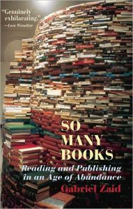 So Many Books Reading & Publishing In An Age Of Abundance By Gabriel Zaid Paperback