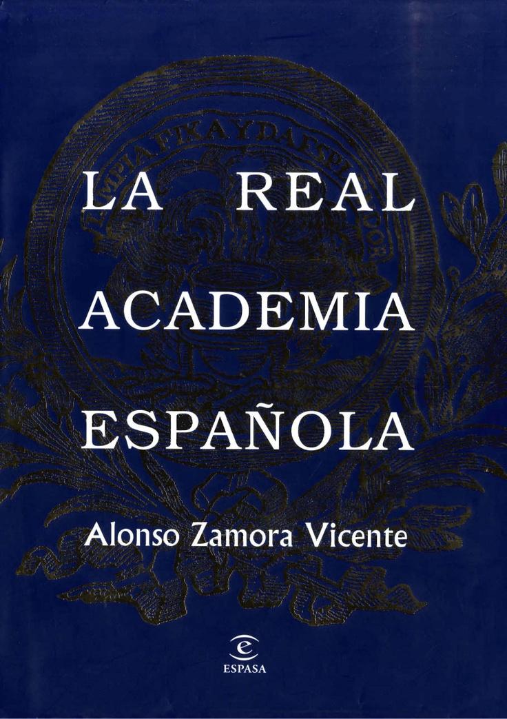 Historia de la Real Academia Española / Alonso Zamora Vicente, Real Academia Española
