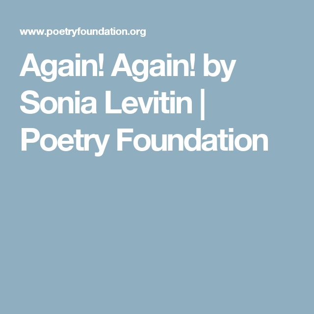 Again! Again! by Sonia Levitin | Poetry Foundation