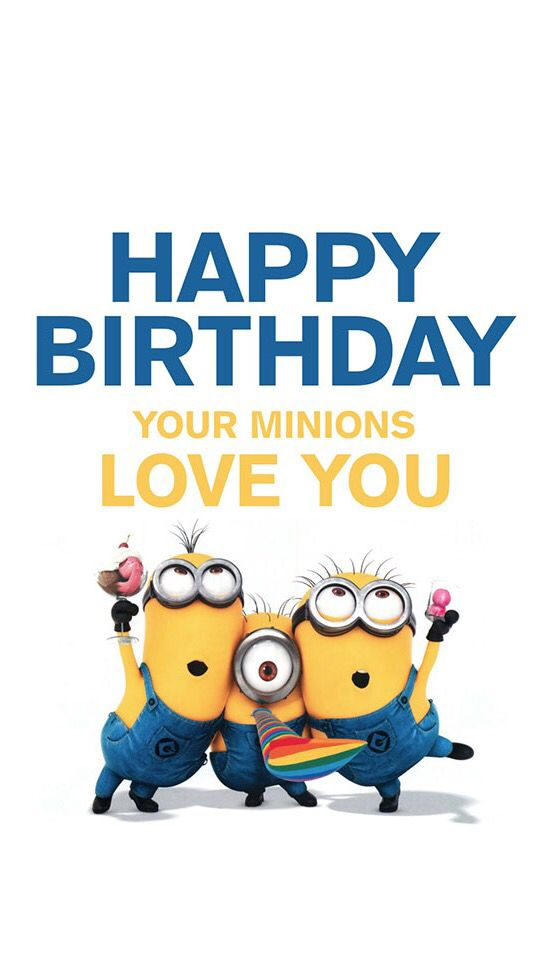 Happy birthday minions. I love you.