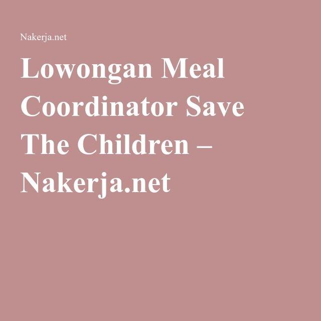 Lowongan Meal Coordinator Save The Children – Nakerja.net
