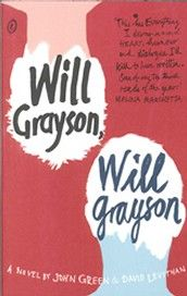 Will Grayson, Will Grayson, by John Green & David Levithan. When two teens, one gay and one straight, meet accidentally and discover that they share the same name, their lives become intertwined as one begins dating the other's best friend, who produces a play revealing his relationship with them both.