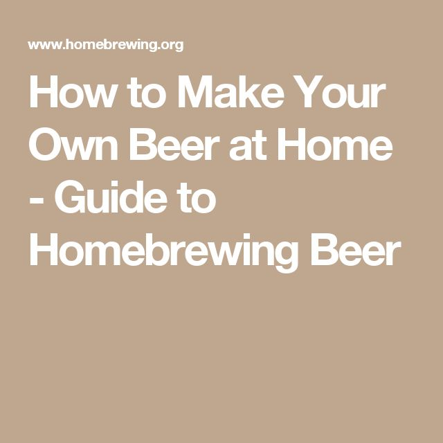How to Make Your Own Beer at Home - Guide to Homebrewing Beer