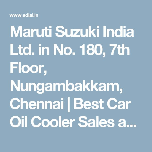Maruti Suzuki India Ltd. in No. 180, 7th Floor, Nungambakkam, Chennai   Best Car Oil Cooler Sales and Services, Best Car Seat Covers, Best Customized Car Wheels, Best Reverse Parking Sensors, Best Car Accessories Shops and Stores, Best Car Spare Parts Dealers, India